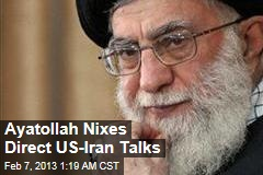 Iran&amp;#39;s Supreme Leader Nixes Direct US Talks