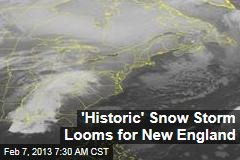 &amp;#39;Historic&amp;#39; Snow Storm Looms for New England