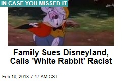 Family Sues Disneyland, Calls &amp;#39;White Rabbit&amp;#39; Racist