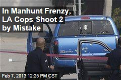 In Manhunt Frenzy, LA Cops Shoot 2 Bystanders