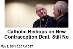Catholic Bishops on New Contraception Deal: Still No