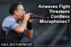 Airwaves Fight Threatens ... Cordless Microphones?