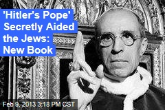 &amp;#39;Hitler&amp;#39;s Pope&amp;#39; Secretly Aided the Jews: New Book