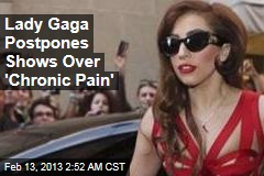 Lady Gaga Postpones Shows Over &amp;#39;Chronic Pain&amp;#39;