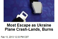 Most Escape as Ukraine Plane Crash-Lands, Burns