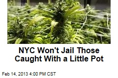 NYC Won&amp;#39;t Jail Those Caught With a Little Pot