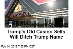 Trump's Old Casino Sells, Will Ditch Trump Name