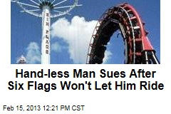 Hand-less Man Sues After Six Flags Won&amp;#39;t Let Him Ride