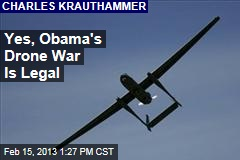 Yes, Obama&amp;#39;s Drone War Is Legal