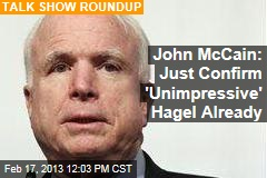 John McCain: Just Confirm &amp;#39;Unimpressive&amp;#39; Hagel Already