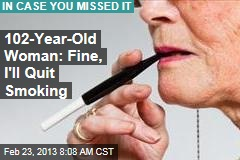 Woman Quits Smoking on Her 102nd Birthday