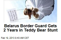 Belarus Border Guard Gets 2 Years in Teddy Bear Stunt