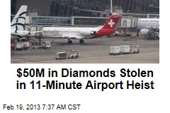 $50M in Diamonds Stolen in 11-Minute Airport Heist