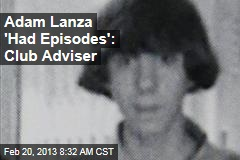 Adam Lanza &amp;#39;Had Episodes&amp;#39;: Club Adviser