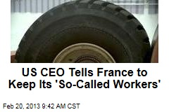 US CEO Tells France to Keep Its &amp;#39;So-Called Workers&amp;#39;