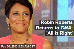 Robin Roberts Returns to GMA : &amp;#39;All Is Right&amp;#39;