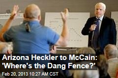 Arizona Heckler to McCain: &amp;#39;Where&amp;#39;s the Dang Fence?&amp;#39;