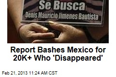 Report Bashes Mexico for 20K+ Who &amp;#39;Disappeared&amp;#39;