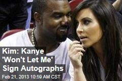 Kim: Kanye 'Won't Let Me' Sign Autographs