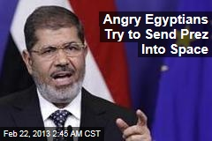 Angry Egyptians Try to Send Prez Into Space