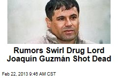Rumors Swirl Drug Lord Joaqu&amp;iacute;n Guzm&amp;aacute;n Shot Dead