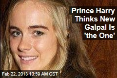 Prince Harry Thinks New Galpal Is 'the One'