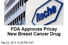 FDA Approves Pricey New Breast Cancer Drug