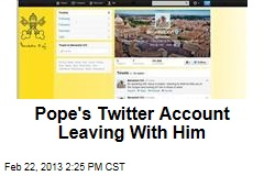 Pope's Twitter Account Leaving With Him