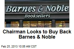 Chairman Looks to Buy Back Barnes &amp;amp; Noble