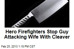 Hero Firefighters Stop Guy Attacking Wife With Cleaver