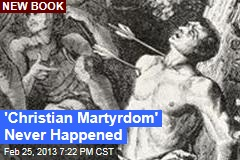 &amp;#39;Christian Martyrdom&amp;#39; Never Happened