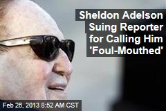 Sheldon Adelson Suing Reporter for Calling Him &amp;#39;Foul-Mouthed&amp;#39;