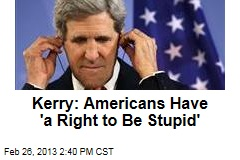 Kerry: Americans Have 'a Right to Be Stupid'