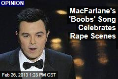 MacFarlane's 'Boobs' Song Celebrates Rape Scenes