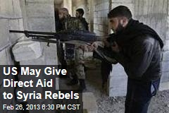US May Give Direct Aid to Syria Rebels