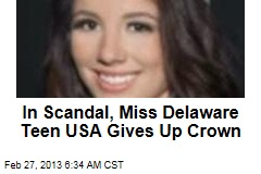 In Scandal, Miss Delaware Teen USA Gives Up Crown