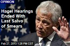 Hagel Hearings Ended With Last Salvo of Smears