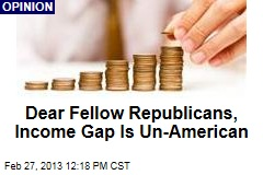 Dear Fellow Republicans, Income Gap Is Un-American