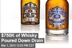 $750K of Whisky Poured Down Drain