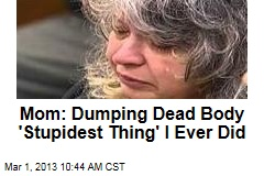 Mom: Dumping Dead Body 'Stupidest Thing' I Ever Did