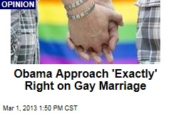 Obama Approach &amp;#39;Exactly&amp;#39; Right on Gay Marriage