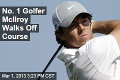 No. 1 Golfer McIlroy Walks Off Course