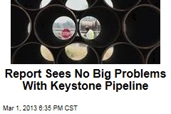 Report Sees No Big Problems With Keystone Pipeline