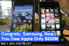 Congrats, Samsung, Now You Owe Apple Only $600M