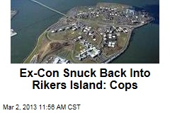 Ex-Con Snuck Back Into Rikers Island: Cops