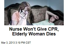 Nurse Won&amp;#39;t Give CPR, Elderly Woman Dies