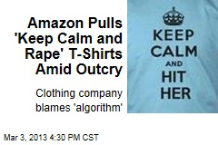Amazon Pulls 'Keep Calm and Rape' T-Shirts Amid Outcry