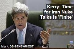 Kerry: Time for Iran Nuke Talks Is &amp;#39;Finite&amp;#39;