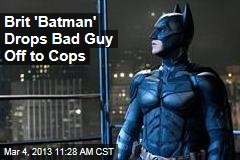Brit 'Batman' Drops Bad Guy Off to Cops