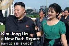 Kim Jong Un a New Dad: Report
